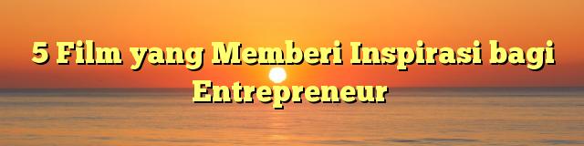 5 Film yang Memberi Inspirasi bagi Entrepreneur